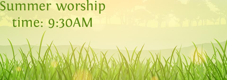 Summer worship is at 9:30!